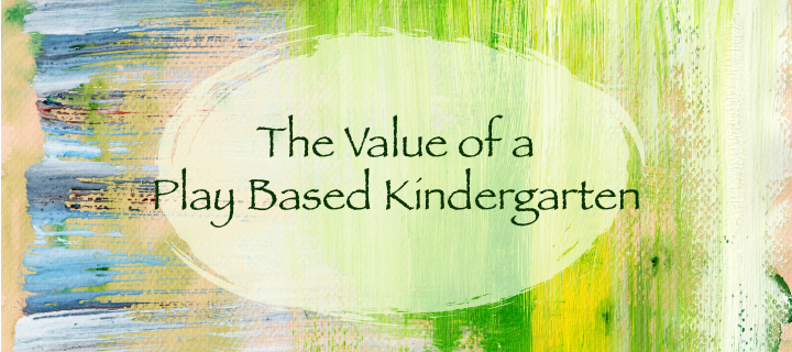 The Value of a Play Based Kindergarten